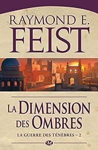 La Guerre des ténèbres, tome 2 : La Dimension des ombres par Raymond E. Feist
