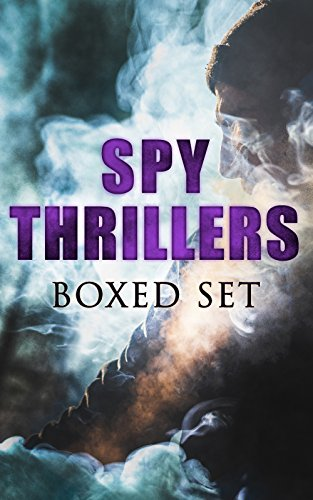 SPY THRILLERS - Boxed Set: True Espionage Stories and Biographies, Action Thrillers, International Mysteries, War Stories: 77 Novels & Short Stories (English Edition)
