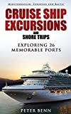 Mediterranean, European and Baltic CRUISE SHIP EXCURSIONS and SHORE TRIPS: Exploring 26 Memorable Ports [Idioma Inglés]