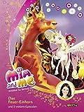 Mia and me - Das Feuer-Einhorn: und zwei weitere Episoden