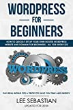 Wordpress For Beginners: How To Quickly Set Up Your Own Hosted Wordpress Website And Domain - All For Under $25 - Plus Real World Tips & Tricks To Save Your Time and Energy