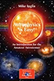 Astrophysics is Easy!: An Introduction for the Amateur Astronomer (Patrick Moore's Practical Astronomy Series)