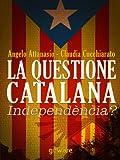 La questione catalana. Independència? (Istantanee) (Italian Edition)