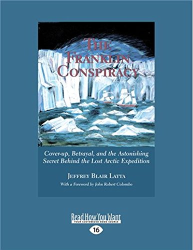 The Franklin Conspiracy: Cover-up, Betrayal, and the Astonishing Secret Behind the Lost Arctic Expedition