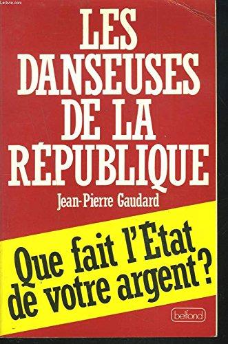 Les danseuses de la Republique: Que fait l'Etat de votre argent? (Documents) (French Edition) par Jean-Pierre Gaudard