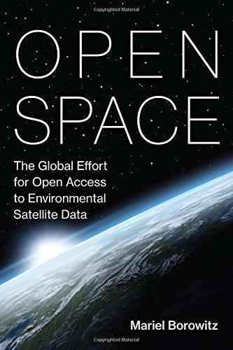 Open Space: The Global Effort for Open Access to Environmental Satellite Data (Information Policy)