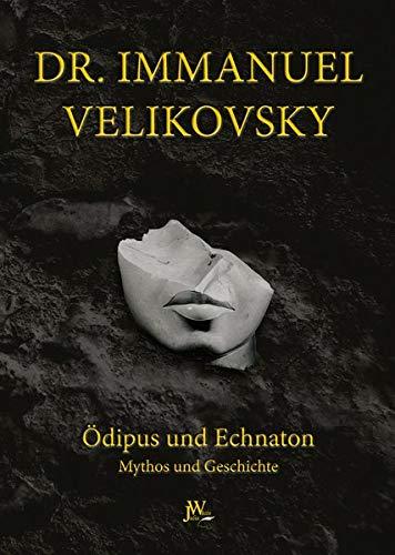 Ödipus und Echnaton: Mythos und Geschichte