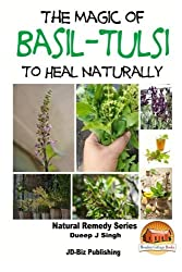 The Magic of Basil - Tulsi To Heal Naturally by Dueep Jyot Singh (2015-09-25)