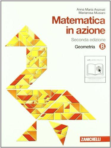 Matematica in azione. Tomo B:Geometria. Con espansione online. Per la Scuola media