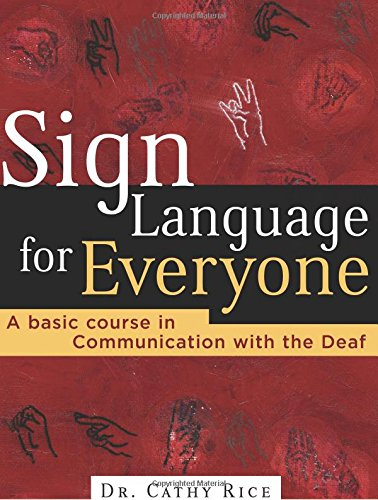 SIGN LANGUAGE FOR EVERYONE: A Basic Course in Communication with the Deaf