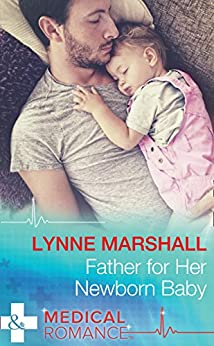 Father For Her Newborn Baby (Mills & Boon Medical) (Cowboys, Doctors...Daddies, Book 2) by [Marshall, Lynne]