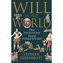 Will in the World: How Shakespeare Became Shakespeare.