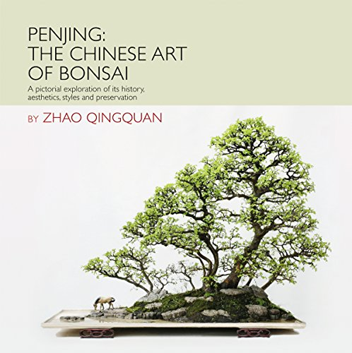 Penjing: The Chinese Art of Bonsai: A Pictorial Exploration of Its History, Aesthetics, Styles and Preservation por Zhao Qingquan