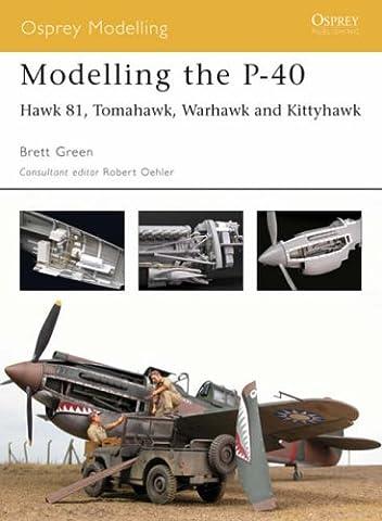 Modelling the P-40: Hawk 81, Tomahawk, Warhawk and Kittyhawk (Osprey Modelling)