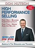 High Performance Selling - Building Customer Loyalty, Needs Analysis Selling, Selling Different People Differently - Seminars On Demand Sales, People Skills Training Video - Speaker Don Hutson - Includes Streaming Video + DVD + Streaming Audio + MP3