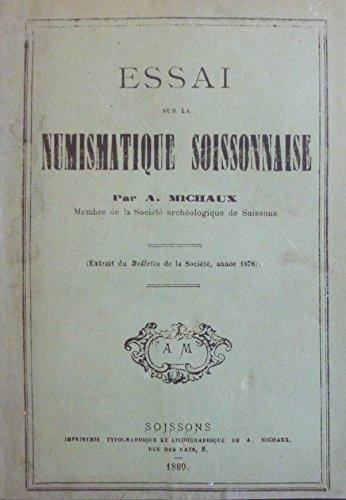 Essai sur la numismatique soissonnaise, par A. Michaux par Alexandre Michaux