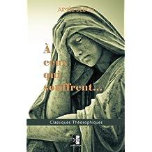 A ceux qui souffrent...: Quelques points de l'Enseignement Théosophique: Volume 33 (Classiques Théosophiques)