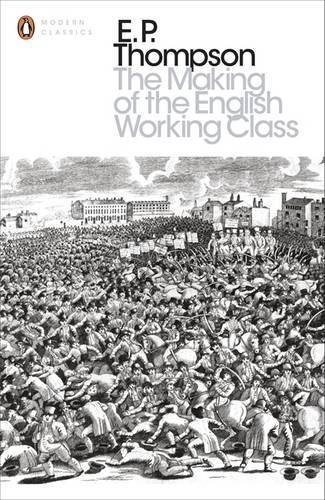 The Making of the English Working Class (Penguin Modern Classics) by Thompson, E. P. (October 3, 2013) Paperback