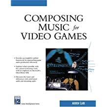 Composing Music for Video Games (Game Development Series)