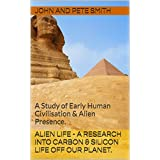 ALIEN LIFE - A Research into Carbon & Silicon life Off our Planet.: A Study of Early Human Civilisation & Alien Presence. (English Edition)