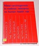 Nasal Carcinogenesis in Rodents: Revelance to Human Health Risk Proceedings of the Tno-Civo/Nyu Nose Symposium
