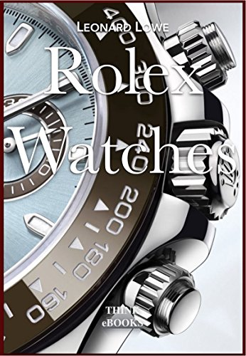 Rolex Watches: Rolex Submariner Explorer GMT Master Daytona… and many more interesting details (Luxury Watches Book 2) (English Edition)