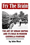 Fry The Brain is a detailed, original study of urban guerrilla sniping and its employment in modern unconventional warfare. Fry The Brain strives to educate the interested reader in all aspects of modern urban guerrilla sniping. As such, Fry The Brai...