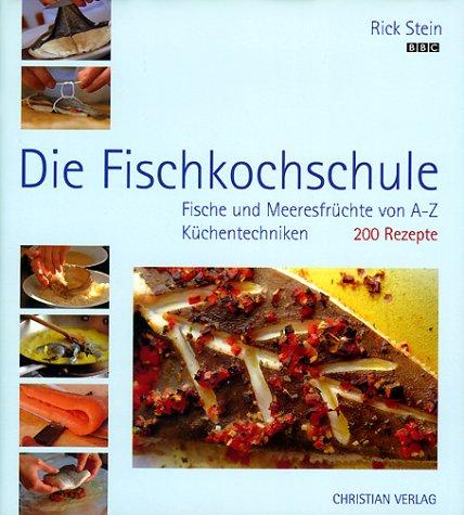 Die Fischkochschule. Fische und Meeresfrüchte von A-Z, Küchentechniken, 200 Rezepte