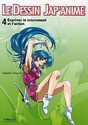 Le dessin Jap'anime : Tome 4, Exprimer le mouvement et l'action