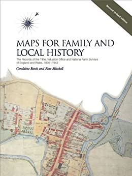 Maps for Family and Local History (2nd Edition): Records of the Tithe, Valuation Office and National Farm Surveys of England and Wales, 1836-1943 by [Foot, William, Beech, Geraldine, Mitchell, Rose]