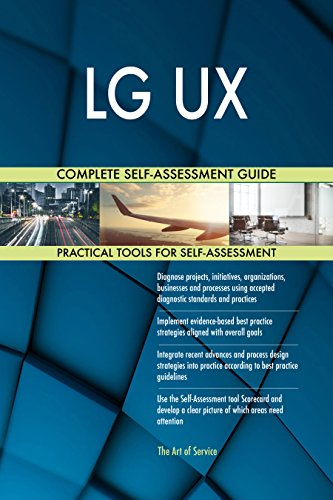LG UX All-Inclusive Self-Assessment - More than 700 Success Criteria, Instant Visual Insights, Comprehensive Spreadsheet Dashboard, Auto-Prioritized for Quick Results