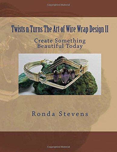 Twists n Turns The Art of Wire Wrap Design II