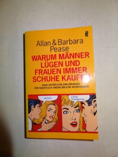 [Berlin] : Ullstein, Warum Männer lügen und Frauen immer Schuhe kaufen : ganz natürliche Erklärungen für eigentlich unerklärliche Beziehungen.