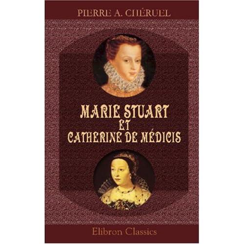 Marie Stuart et Catherine de Médicis: Étude historique sur les relations de la France et de l\'Écosse dans la seconde moitié du XVIe siècle