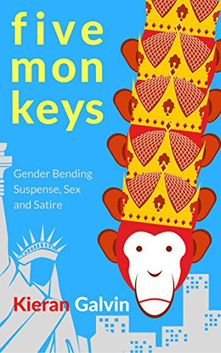 Five Monkeys: Gender Bending Suspense, Sex & Satire by [Galvin, Kieran]