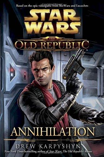 Star Wars: The Old Republic - Annihilation (Star Wars: The Old Republic - Legends) by Karpyshyn, Drew (2012) Hardcover