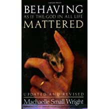 Behaving As If the God in All Life Mattered by Machaelle Small Wright (1997-08-02)