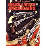 Revolvers et pistolets américains : L'univers des armes