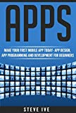 Apps: Make Your First Mobile App Today- App Design, App Programming and Development for Beginners (ios, android, smartphone, tablet, apple, samsung, App ... App, Tablet App Book 1) (English Edition) -  - amazon.es