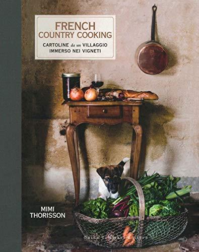 French country cooking. Cartoline da un villaggio immerso nei vigneti