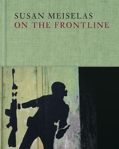 Susan Meiselas : on the frontline