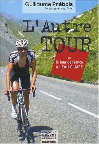 L'Autre Tour ou le Tour de France à l'eau claire par Guillaume Prébois