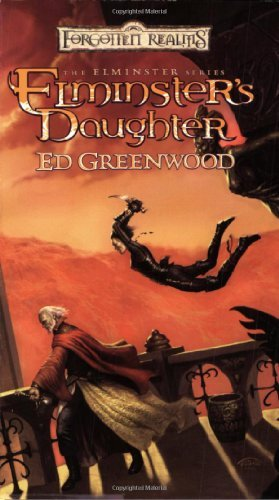Elminster's Daughter (Forgotten Realms: The Elminster): Written by Ed Greenwood, 2005 Edition, (Reprint) Publisher: Wizards of the Coast [Mass Market Paperback]
