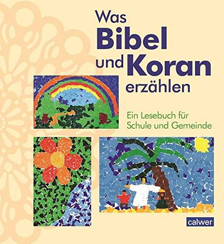 Was Bibel und Koran erzählen: Ein Lesebuch für das interreligiöse Lernen