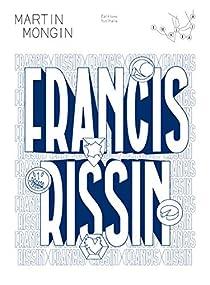 Francis Rissin par Martin Mongin