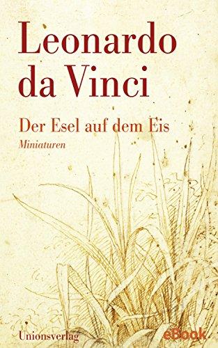 Der Esel auf dem Eis: Miniaturen. Mit Zeichnungen von Leonardo Da Vinci