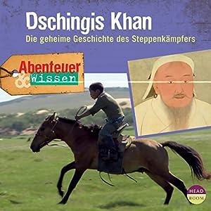 Dschingis Khan - Die geheime Geschichte des Steppenkämpfers: Abenteuer & Wissen