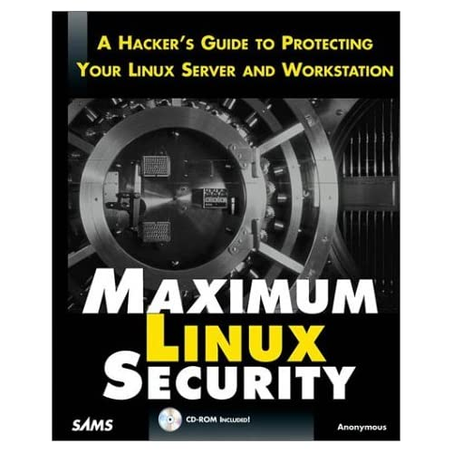 Maximum Linux Security: A Hacker's Guide to Protecting Your Linux Server and Network by Anonymous (27-Sep-1999) Paperback