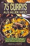 75 Currys aus aller Welt: Curry Kochbuch: Curry Rezepte mit Fisch, Geflügel, Rind, Schwein und Gemüse! (Indische Curry Rezepte, Thai Curry Rezepte, Hähnchen Currys, Curry Gerichte, Indische Rezepte)