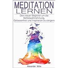 Meditation lernen: Meditation für Anfänger: Dein treuer Begleiter um die Selbstwahrnehmung, Gelassenheit & Inspiration zu steigern (Meditation, Achtsamkeitstraining, Meditationstechniken, Erfolg)
